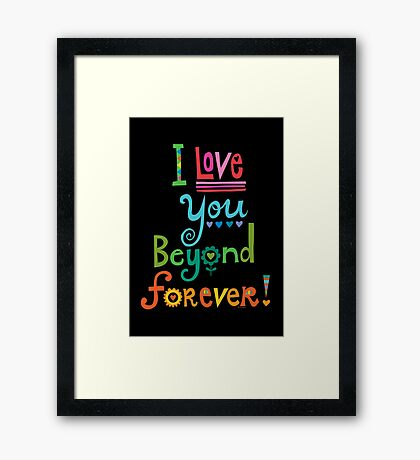 I Love You Beyond Forever - black Framed Print
