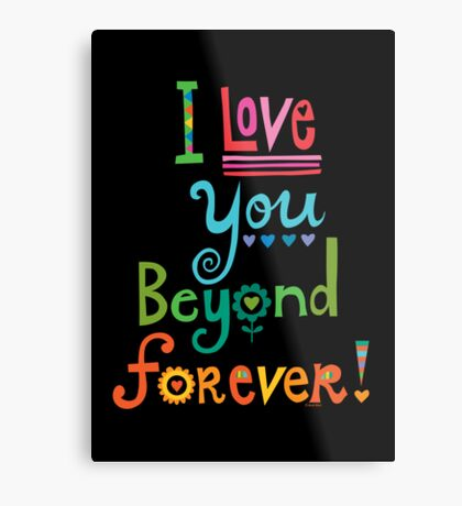 I Love You Beyond Forever - black Metal Print