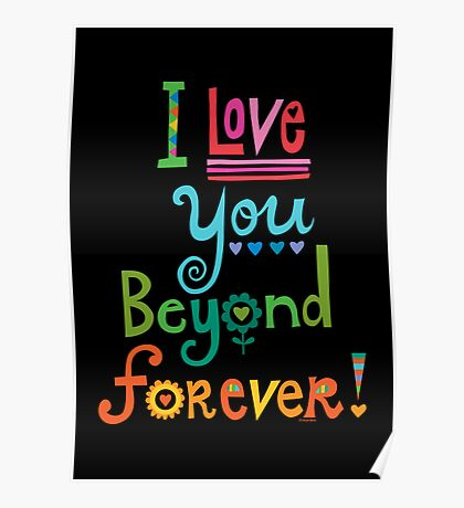 I Love You Beyond Forever - black Poster
