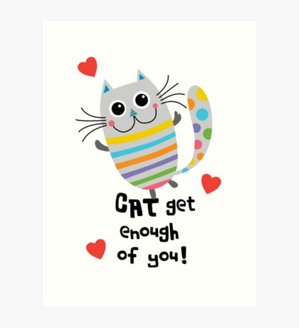 CAT Get Enough of You  Art Print