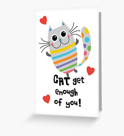 CAT Get Enough of You  Greeting Card