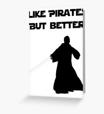 Jedi - Like pirates but better. Greeting Card