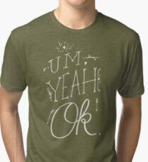 Um Yeah OK Tri-blend T-Shirt