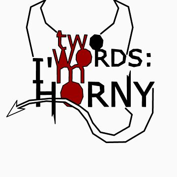 two WORDS I'm HORNY by DockMaster