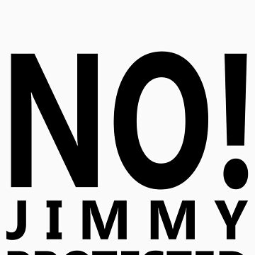 NO! Jimmy protested (black letters) by cribstina