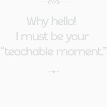 Why hello! I must be your 'teachable moment.' by cisnormativity