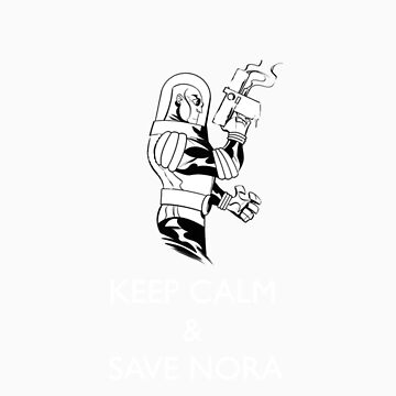 Keep Calm and Save Nora by ericob