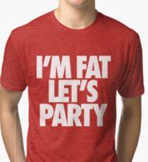 I'm Fat Let's Party Tri-blend T-Shirt