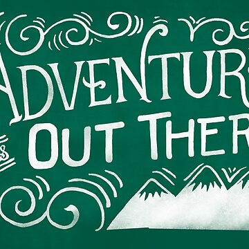Adventure Is Out There by arguellm