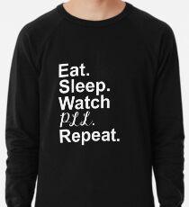 Essen, schlafen, PLL beobachten, Wiederholen Leichtes Sweatshirt