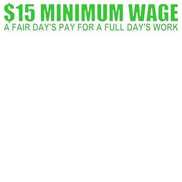$15 Minimum Wage (A Fair Day's Pay, green) by pcaffin