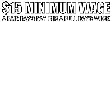 $15 Minimum Wage (A Fair Day's Pay, white) by pcaffin