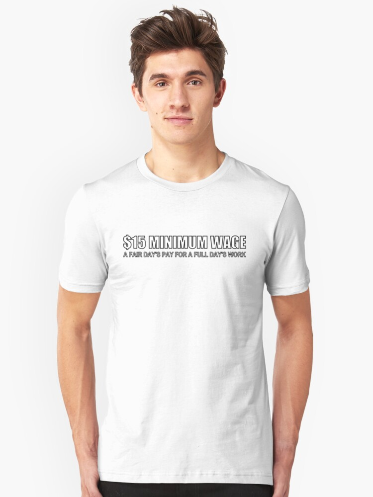 $15 Minimum Wage (A Fair Day's Pay, white) Unisex T-Shirt Front