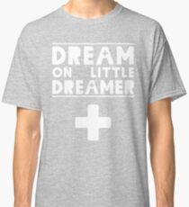 Dream on Little Dreamer Classic T-Shirt