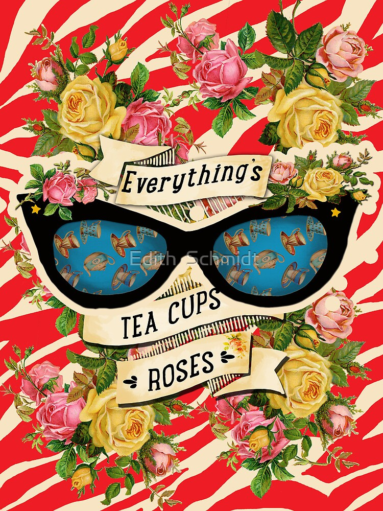 Everything is Tea and Roses  by Edith  Schmidt
