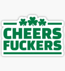 Cheers fuckers irish shamrock Sticker