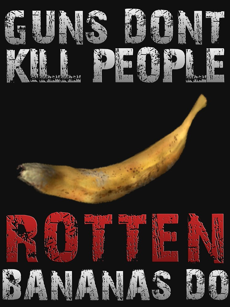 DayZ Guns Don't kill people Rotten bananas do DayZ Gift by tidyware