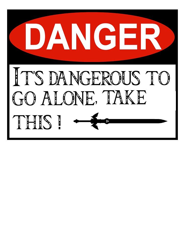 DANGER: It's dangerous to go alone! by wolffman