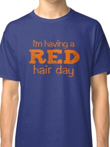 I'm having a RED hair day Classic T-Shirt