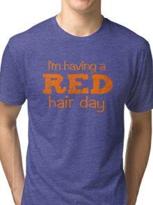 I'm having a RED hair day Tri-blend T-Shirt