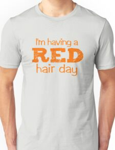 I'm having a RED hair day Unisex T-Shirt