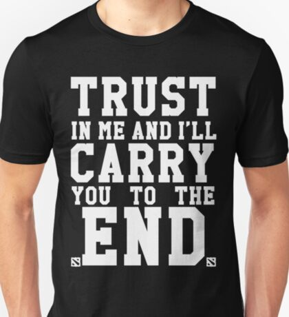 Trust In Me and I'll Carry you to the End T-Shirt