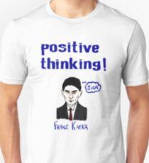 Positive Thinking! - with Franz Kafka T-Shirt