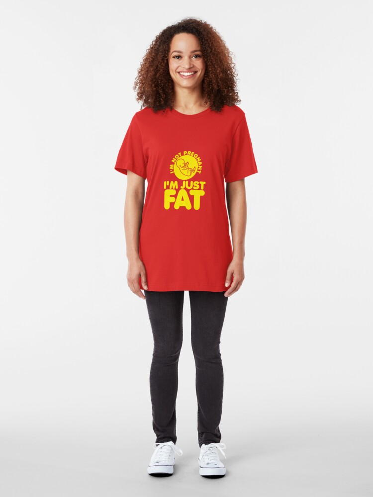 Alternate view of I'm Not Pregnant, I'm Just Fat Slim Fit T-Shirt