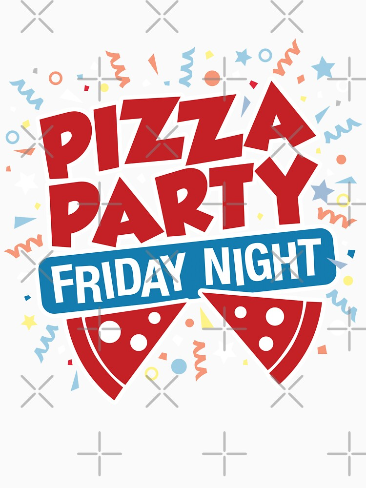 Pizza Party Friday Night by DetourShirts