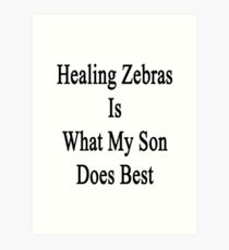 Healing Zebras Is What My Son Does Best  Art Print