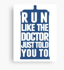 Run like the Doctor just told you to Canvas Print