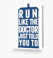 Run like the Doctor just told you to Greeting Card