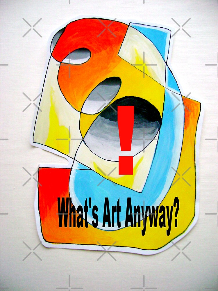 Whats Art Anyway! by Artisimo
