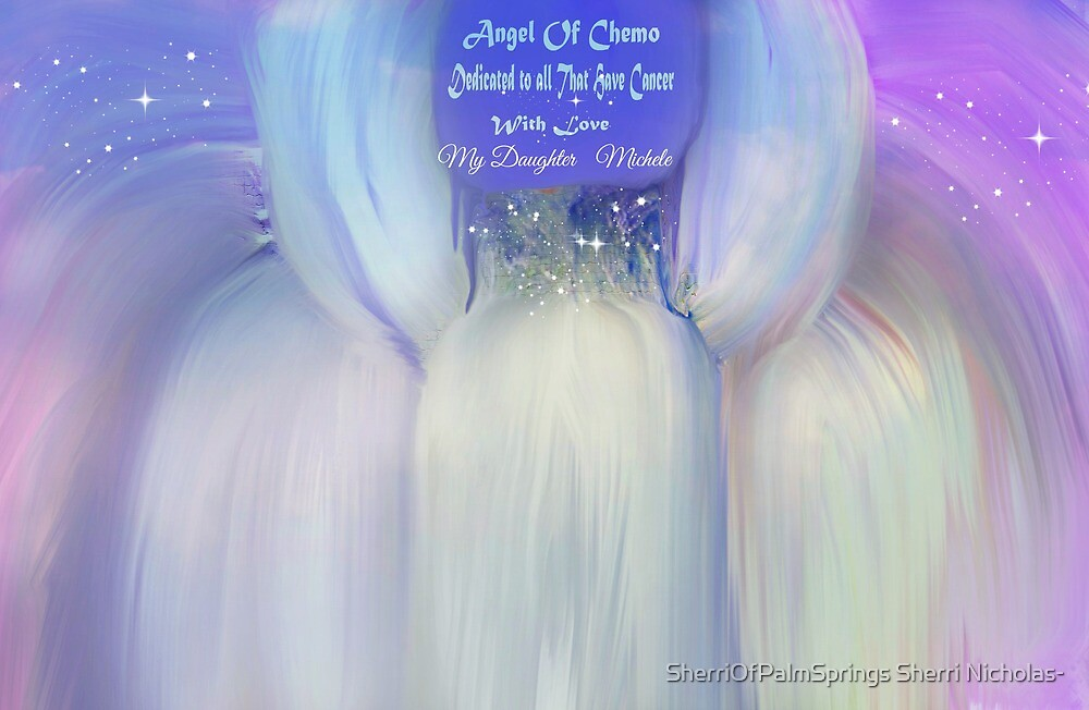 Angel Of Chemo-Dedicated to all that have cancer and my daugher Michele by SherriOfPalmSprings Sherri Nicholas-