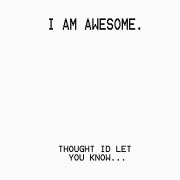 I AM AWESOME by Xeminas