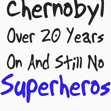 Chernobyl - Over 20 years and still no superheros by tidyware