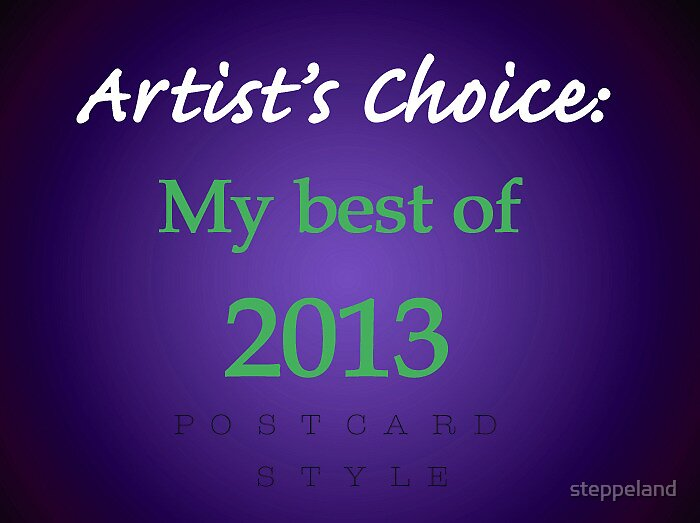 Artist's Choice: My BEST of 2013 - Postcard Style by steppeland