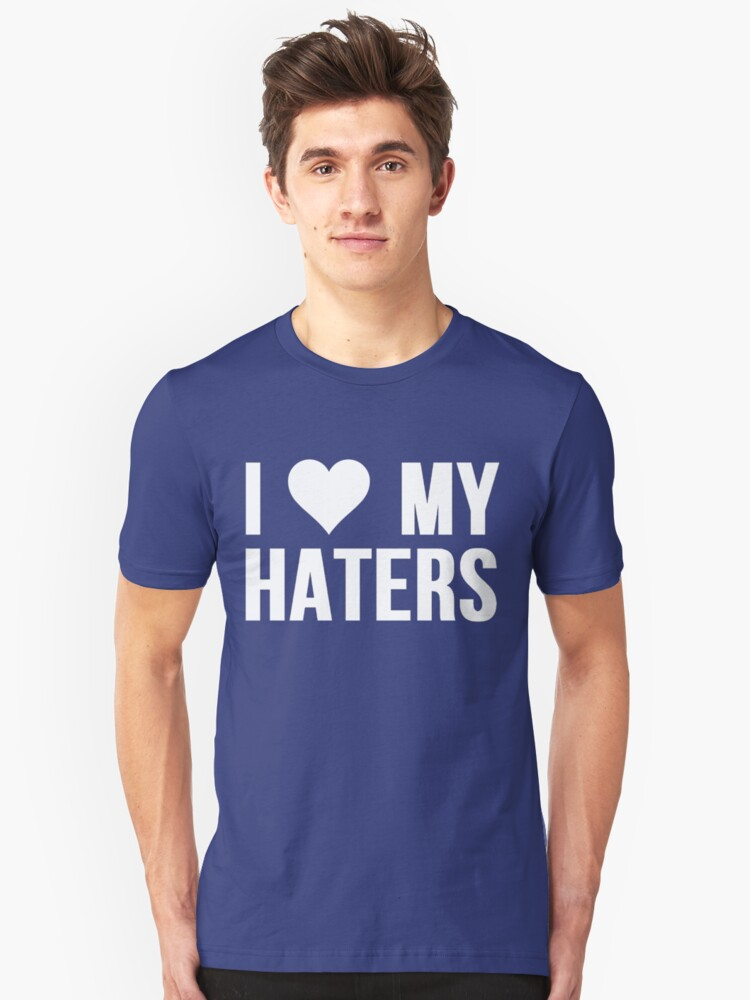 I Love My Haters (Heart) Unisex T-Shirt Front