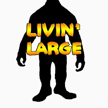 Livin' Large Bigfoot  by thebigfootstore