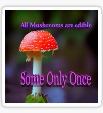 Famous humourous quotes series: All mushrooms are edible. Some only once  Sticker