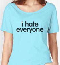i hate everyone (black text) Women's Relaxed Fit T-Shirt