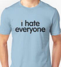 i hate everyone (black text) Unisex T-Shirt