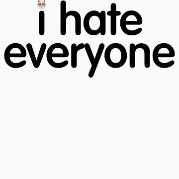 i hate everyone (black text) by konman96