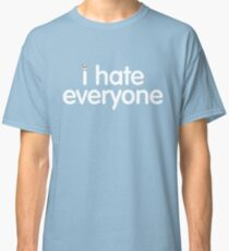 i hate everyone (white text) Classic T-Shirt