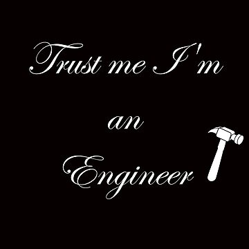 trust me i'm an engineer by Cha-M-Ra