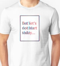 Let's do this shit! But let's not start today... Unisex T-Shirt