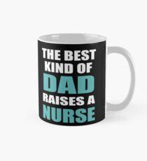 THE BEST KIND OF DAD RAISES A NURSE Mug