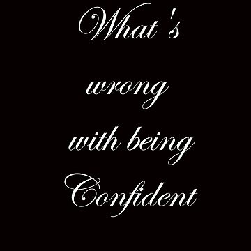 Whats's Wrong with being confident by Cha-M-Ra
