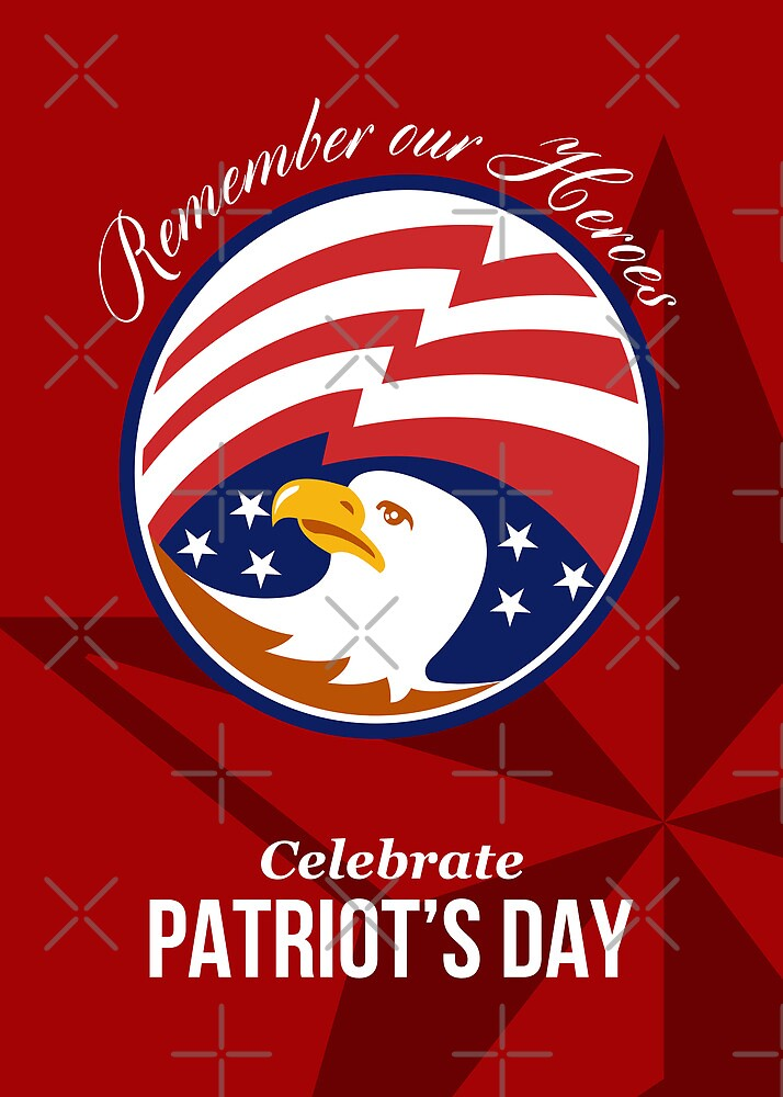 Remember Our Heroes Celebrate Patriots Day Poster by patrimonio