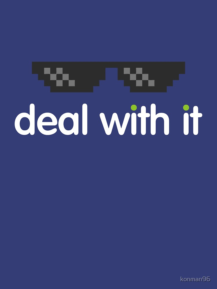 deal with it (white text) by konman96